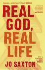 Real God, Real Life: Finding a Spirituality That Works by Jo Saxton (Paperback, 2011)