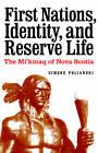 First Nations, Identity, and Reserve Life: The Mi'kmaq of Nova Scotia by Simone Poliandri (Hardback, 2011)