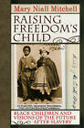Raising Freedom's Child: Black Children and Visions of the Future After Slavery by Mary Niall Mitchell (Paperback, 2010)