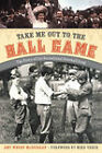 Take Me Out to the Ball Game: The Story of the Sensational Baseball Song by Amy Whorf McGuiggan (Hardback, 2009)