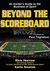 Beyond the Scoreboard: an Insider's Guide to the Business of Sport by Rick Horrow, Karla Swatek (Paperback, 2011)