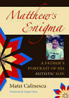Matthew's Enigma: A Father's Portrait of His Autistic Son by Matei Calinescu (Paperback, 2009)