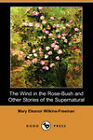 The Wind in the Rose-Bush and Other Stories of the Supernatural (Dodo Press) by Mary Eleanor Wilkins-Freeman (Paperback, 2007)