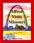 Alfred Visits Missouri by Elizabeth O'Neill (Paperback, 2008)
