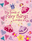 Big Book of Fairy Things to Make and Do by Fiona Watt (Paperback, 2011)
