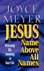Jesus: Name Above All Names - Releasing His Anointing in Your Life by Joyce Meyer (Paperback, 1925)
