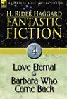 Fantastic Fiction: 4-Love Eternal & Barbara Who Came Back by Sir H Rider Haggard (Hardback, 2010)