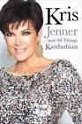 Kris Jenner... and All Things Kardashian by Kris Jenner (Hardback, 2011)