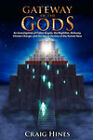Gateway of the Gods: An Investigation of Fallen Angels, the Nephilim, Alchemy, Climate Change, and the Secret Destiny of the Human Race by Craig Hines (Paperback / softback, 2007)