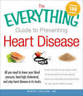 The Everything Guide to Preventing Heart Disease: All You Need to Know to Lower Your Blood Pressure, Beat High Cholesterol, and Stop Heart Disease in Its Tracks by Murdoc Khaleghi (Paperback, 2011)