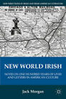 New World Irish: Notes on One Hundred Years of Lives and Letters in American Culture by Jack Morgan (Hardback, 2011)