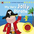 My Very Jolly Pirate: A Ladybird Sound Book by Penguin Books Ltd (Board book, 2011)