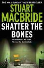 Shatter the Bones by Stuart MacBride (Paperback, 2012)