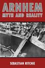 Arnhem: Myth and Reality: Airborne Warfare, Air Power and the Failure of Operation Market Garden by Sebastian Ritchie (Hardback, 2011)