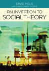 An Invitation to Social Theory by David Inglis, John Bone, Christopher Thorpe (Paperback, 2012)
