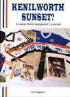 Kenilworth Sunset: Luton Town Supporter's Journal by Jim Kingston (Paperback, 1998)