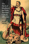 The Myth of Manliness in Irish National Culture, 1880-1922 by Joseph Valente (Hardback, 2010)
