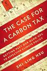 The Case for a Carbon Tax: Getting Past Our Hang-ups to Effective Climate Policy by Shi-Ling Hsu (Paperback, 2011)