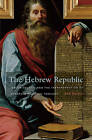The Hebrew Republic: Jewish Sources and the Transformation of European Political Thought by Eric Nelson (Paperback, 2011)