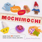 Teeny-Tiny Mochimochi: More Than 30 Itty-bitty Minis to Knit, Wear, and Give by Anna Hrachovec (Paperback, 2011)
