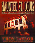 Haunted St. Louis: History & Hauntings Along the Mississippi by Troy Taylor (Paperback, 2002)