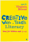 Creative Ways to Teach Literacy: Ideas for Children aged 3 to 11 by SAGE Publications Ltd (Paperback, 2011)