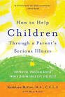 How to Help Children Through a Parent's Serious Illness: Supportive, Practical Advice from a Leading Child Life Specialist by Ron Bonn, Kathleen McCue (Paperback, 2012)