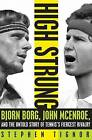 High Strung: Bjorn Borg, John Mcenroe, and the Untold Story of Tennis's Fiercest Rivalry by Stephen Tignor (Hardback, 2011)