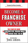 Become a Franchise Owner!: The Start-Up Guide to Lowering Risk, Making Money, and Owning What you Do by Joel Libava (Hardback, 2011)