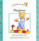 Little Brown Bear: Playtime by The Five Mile Press Pty Ltd (Board book, 2003)