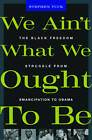 We Ain't What We Ought to be: The Black Freedom Struggle from Emancipation to Obama by Stephen Tuck (Paperback, 2011)