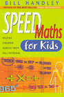 Speed Maths for Kids: Helping Children Achieve Their Full Potential by Bill Handley (Paperback, 2005)