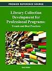 Library Collection Development for Professional Programs: Trends and Best Practices by Idea Group,U.S. (Hardback, 2012)