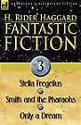 Fantastic Fiction: 3-Stella Fregelius, Smith and the Pharaohs & Only a Dream by Sir H Rider Haggard (Paperback / softback, 2010)