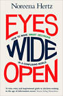 Eyes Wide Open: How to Make Smart Decisions in a Confusing World by Noreena Hertz (Paperback, 2013)
