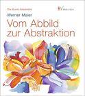 Vom Abbild zur Abstraktion von Werner Maier (2011, Gebunden)