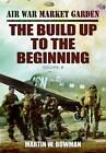 Air War 'Market Garden: The Build Up to the Beginning by Martin Bowman (Hardback, 2012)