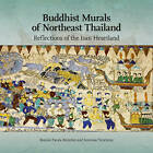 Buddhist Murals of Northeast Thailand: Reflections of the Isan Heartland by Somroay Yencheuy, Bonnie Pacala Brereton (Paperback, 2010)