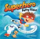 Superhero Potty Time by Sue DiCicco (Board book, 2011)