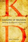 Margins of Religion: Between Kierkegaard and Derrida by John Llewelyn (Paperback, 2008)