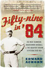 Fifty-Nine in '84: Old Hoss Radbourn, Barehanded Baseball, and the Greatest Season a Pitcher Ever Had by Edward Achorn (Paperback / softback, 2011)