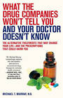 What the Drug Companies Won't Tell You and Your Doctor Doesn't Know by Michael T. Murray (Paperback, 2010)