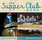 A Supper Club Book: A Celebration of a Midwest Tradition by Dave Hoekstra (Hardback, 2013)