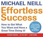 Effortless Success: How to Get What You Want and Have a Great Time Doing It! by Michael Neill (CD-Audio, 2011)