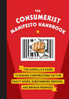 The Consumerist Manifesto Handbook: The Guerilla's Guide to Making Corporations Pay for Faulty Goods, Substandard Services, and Broken Promises by Charles J. Selden (Hardback, 2011)