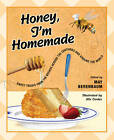 Honey, I'm Homemade: Sweet Treats from the Beehive Across the Centuries and Around the World by University of Illinois Press (Paperback, 2010)