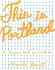 This is Portland: The City You've Heard You Should Like by Alexander Barrett (Paperback, 2013)