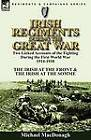 Irish Regiments During the Great War: Two Linked Accounts of the Fighting During the First World War 1914-1918-The Irish at the Front & the Irish at the Somme by Michael MacDonagh (Paperback / softback, 2010)