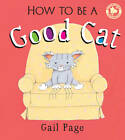 How to be a Good Cat by Gail Page (Paperback, 2011)