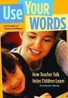 Use Your Words: How Teacher Talk Helps Children Learn by Carol Garhart Mooney (Paperback, 2005)